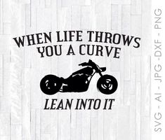 Motorcycle SVG for Cricut, Silhouette Clipart Quote, Life Throws You a Curve Lean Into It, Printable Wall Art, Motorcycle Saying for Shirt Biker Quotes, Motorcycle Quotes, Motorcycle Clipart, Motorcycle Tips, Motorcycle Shop, Cricut Vinyl, Vinyl Decals, Truck Decals, Printing Websites