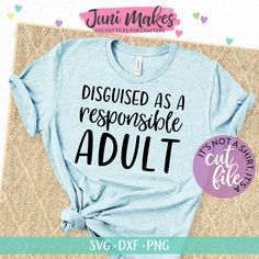 So cute! Love this for a fun Cricut project idea! Disguised As A Responsible Adult SVG Funny T-Shirt Design - SoFontsy T Shirt Designs, Vinyl Designs, Vinyl Shirts, Cut Shirts, Funny Shirts, Band Shirts, Custom T Shirts, Mom T Shirts, Monogram Shirts