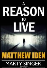 """(By Bestselling Author Matthew Iden! Mystery Tribune: """"...entertaining...impressive debut...[with] an interesting lead character [who`s] ...lovable, gritty, smart and sarcastic... A Reason To Live has 4.5 stars with 457 Reviews on Amazon)"""