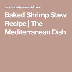 Baked Shrimp Stew Recipe   The Mediterranean Dish