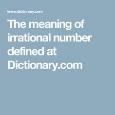 The meaning of irrational number defined at Dictionary.com