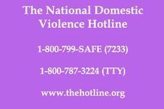 National Domestic Violence Hotline (800) 799-SAFE (7233) thehotline.org