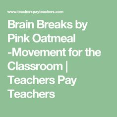 Brain Breaks by Pink Oatmeal -Movement for the Classroom | Teachers Pay Teachers