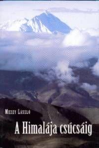 Mezey László - A Himalája csúcsáig