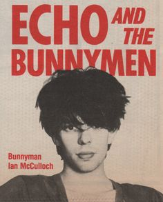 Echo and The Bunnymen -  Ian Mcculloch ..~for Des. Cuz she didn't make a Pinterest. Bahh.