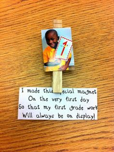 """Magnet for Families: """"I made this special magnet on the very first day, so that my first grade work will always be on display!""""  (could substitute any grade level for this idea) - Hand out on meet the teacher night."""