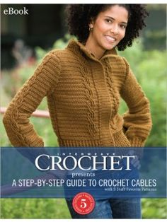 Interweave Crochet Presents: A Step-By-Step Guide to Crocheting Cables and with 5 Staff Favorite Patterns (eBook) | InterweaveStore.com