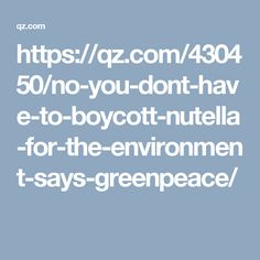 https://qz.com/430450/no-you-dont-have-to-boycott-nutella-for-the-environment-says-greenpeace/