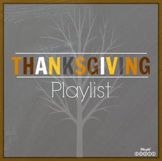 Thanksgiving Playlist..I always complain that there are no Thanksgiving songs! Maybe these could work...
