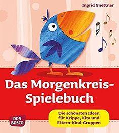 Das Morgenkreis-Spielebuch - Die schönsten Ideen für Krippe, Kita und Eltern-Kind-Gruppen (Krippenkinder betreuen und fördern)