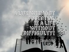 A life without potential is a life without difficulty!  http://www.garygreenfield.com/publications/