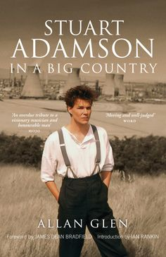 "Read ""Stuart Adamson In a Big Country"" by Allan Glen available from Rakuten Kobo. This is the book that fans of the Skids, Big Country and the Raphaels have been waiting for - a critical perspective not. Stuart Adamson, Ian Rankin, Country Bands, Toni Morrison, Romance Quotes, Big Country, Just Friends, Post Punk, Digital Art"