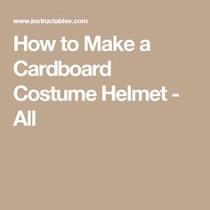 How to Make a Cardboard Costume Helmet - All