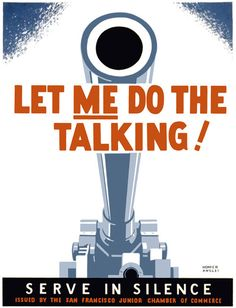 This not-so-subtle poster by artist Homer Ansley was used during WWII to remind citizens to be cautious about careless talk and let the military do the speaking with heavy weapons: 'Let me do the talk