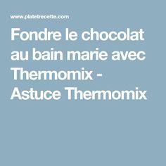 Fondre le chocolat au bain marie avec Thermomix - Astuce Thermomix