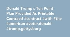 Donald Trump s Ten Point Plan Provided As Printable Contract! #contract #with #the #american #voter,donald #trump,gettysburg http://rentals.nef2.com/donald-trump-s-ten-point-plan-provided-as-printable-contract-contract-with-the-american-voterdonald-trumpgettysburg/  # Donald Trump s Contract With The American Voter Trump s first steps will tackle the gridlock in Washington: FIRST, propose a Constitutional Amendment to impose term limits on all members of Congress; SECOND, a hiring freeze on…