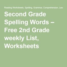 Second Grade Spelling Words – Free 2nd Grade weekly List, Worksheets