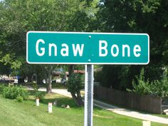 Gnaw Bone, IN? Sometimes you have to wonder how small towns get their names. I lived very close to this little burg....and loved it!