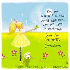You see yourself in the world whenever you see love in anything. Look for yourself....everywhere.