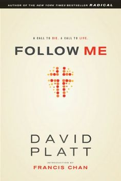 Follow Me: A Call to Die. A Call to Live  I think I enjoyed Radical more, but this was still a profitable read, especially the ending which encourages the reader to have a 'game plan' for spiritual disciplines and how they will follow Christ.