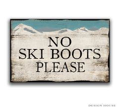No Ski Boots Please wooden sign. Handmade. Distressed art on paper with sealer on top then sealed again with polyurathane for protection. Sides and back are painted black with metal hanger on back. Approx. 12.5x18.5x3/4 inches. Recommended for covered areas.