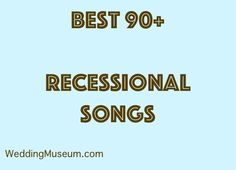 Wedding Recessional Songs List - Recessional Songs are played during a wedding ceremony for bride and groom and wedding party leaving the alter.