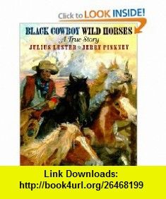 Black Cowboy, Wild Horses (9780803717879) Julius Lester, Jerry Pinkney , ISBN-10: 0803717873  , ISBN-13: 978-0803717879 ,  , tutorials , pdf , ebook , torrent , downloads , rapidshare , filesonic , hotfile , megaupload , fileserve