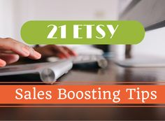 21 Etsy Sales Boosting Tips. There are so many ways to drive customers to your Etsy store and increase your sales, here are 21 ideas for the first six weeks