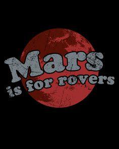 Via @nasanerd @shirtpunch: Mars Is For Rovers tee // WANT!!
