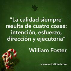 La calidad siempre resulta de cuatro cosas: intención, esfuerzo, dirección y ejecutoria. William Foster