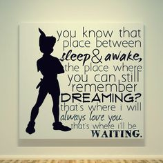 I love this quote from Peter Pan, and I want this in my kids room.