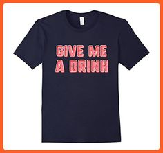 Mens Give me a drink shirt Small Navy - Food and drink shirts (*Partner-Link)