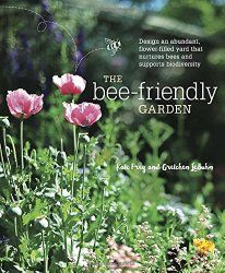A Bee-Friendly Garden Can Be a Happy, Productive and Beautiful Garden for All [Book] | A Gardener's Notebook