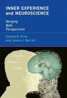 Inner experience and neuroscience : merging both      perspectives / Donald D. Price and James J. Barrell. --      Cambridge, Mass. [etc.] : MIT Press, 2012 http://absysnetweb.bbtk.ull.es/cgi-bin/abnetopac01?TITN=497346