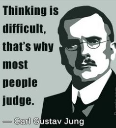 Thinking is difficult, that's why most people judge. - Carl Jung