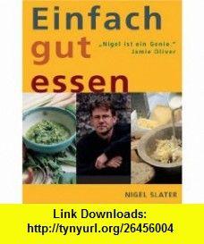 Einfach gut essen (9783831007967) Nigel Slater , ISBN-10: 3831007969  , ISBN-13: 978-3831007967 ,  , tutorials , pdf , ebook , torrent , downloads , rapidshare , filesonic , hotfile , megaupload , fileserve