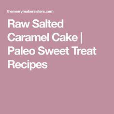 Raw Salted Caramel Cake | Paleo Sweet Treat Recipes