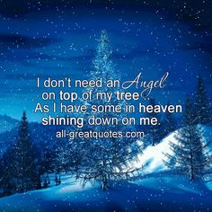 I don't need an Angel on top of my tree, as I have some in Heaven shining down on me. – Share Memorial Cards For Christmas Angel In Heaven Quotes, Angel Quotes, Mum In Heaven, Angels In Heaven, Merry Christmas In Heaven, Christmas Stuff, Christmas Ideas, Christmas Crafts, Xmas