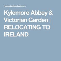 Kylemore Abbey & Victorian Garden | RELOCATING TO IRELAND