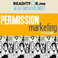 Today's Book Brief is Permission Marketing by Seth Godin. Get a full Book Brief in your inbox every single weekday by signing up for a Free Readitfor.me account @ www. Seth Godin, Personal Development Books, First Step, Content Marketing, Accounting, Leadership, Success, Writing, Reading