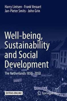 Well-being, Sustainability and Social Development : The Netherlands 1850 - 2050. Harry Lintsen, Frank Veraart, Jan-Pieter Smits, John Grin. Springer Richest In The World, Social Science, Case Study, Free Books, Sustainability, Netherlands, Novels, How To Apply, Politics
