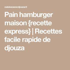 Pain hamburger maison {recette express} | Recettes facile rapide de djouza