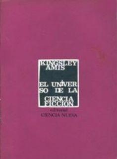 AMIS, Kingsley, El universo de la ciencia ficción, Madrid, Ciencia Nueva, 1966. Traductor, Juan Antonio Méndez. Portada: Alberto Corazón.