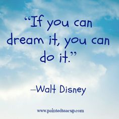 """23 Quotes to inspire you to follow your dreams. """"If you can dream it, you can do it."""" –Walt Disney"""
