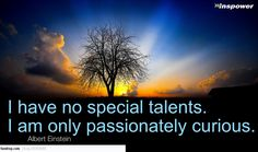 I have no special talents. I am only passionately curious. -Albert Einstein #celebs
