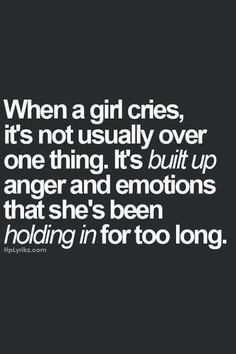 """""""When a girl cries,it's not usually over one thing. It's built up anger & emotions that she's been holding in for too long"""" Mood Quotes, Life Quotes, Qoutes, Quotes On New Relationships, Difficult Relationship Quotes, Cry Quotes, Sadness Quotes, Anger Quotes, Anxiety Relationship"""
