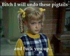 Cindy Brady ill fuck you up | Cindy Brady - bitch, I will undo these pigtails and fuck you up ...