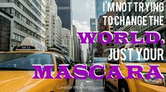 I'm Not Trying To Change the WORLD, Just Your Mascara ;)  https://www.22s.com/newlifenewdreams/lashgirlpromovideos
