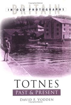 Totnes Past and Present (Past & Present), http://www.amazon.co.uk/dp/0750937580/ref=cm_sw_r_pi_awdl_ZHHGtb0C3RGSB