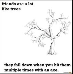 Friends are a lot like trees...